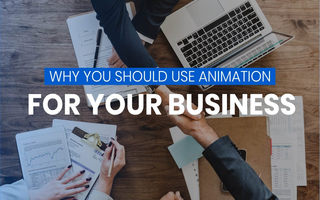 5 reasons why you should use animation in your business