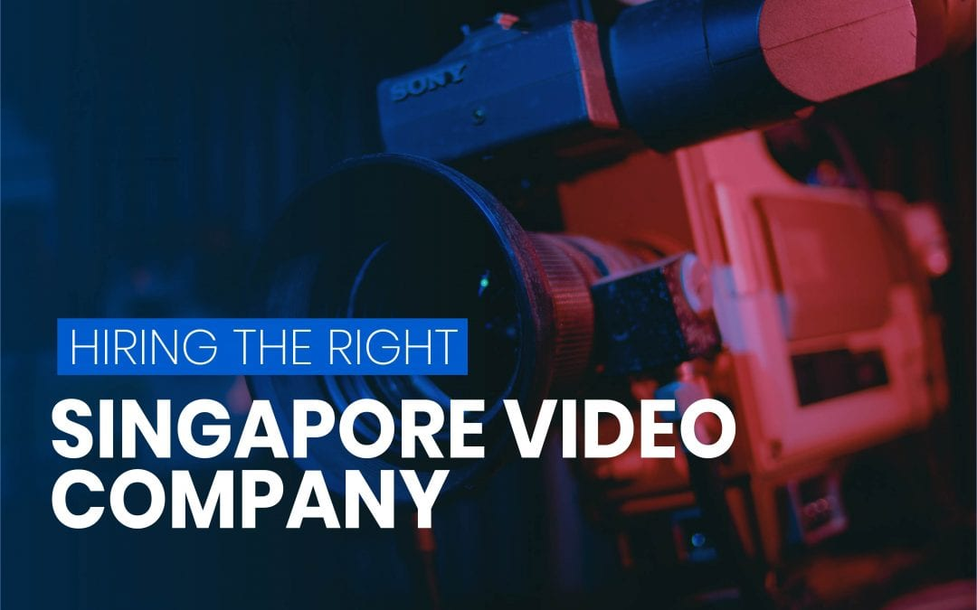 How To Hire The Right Singapore Video Production Company