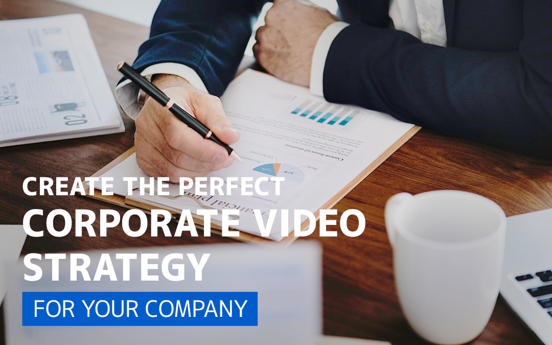 How To Create The Perfect Corporate Video Strategy For Your Company