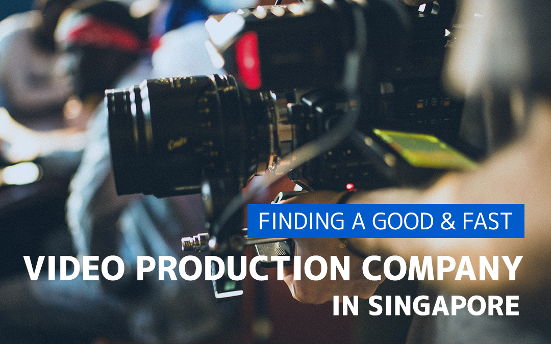 How To Find A Good And Fast Video Production Company In Singapore