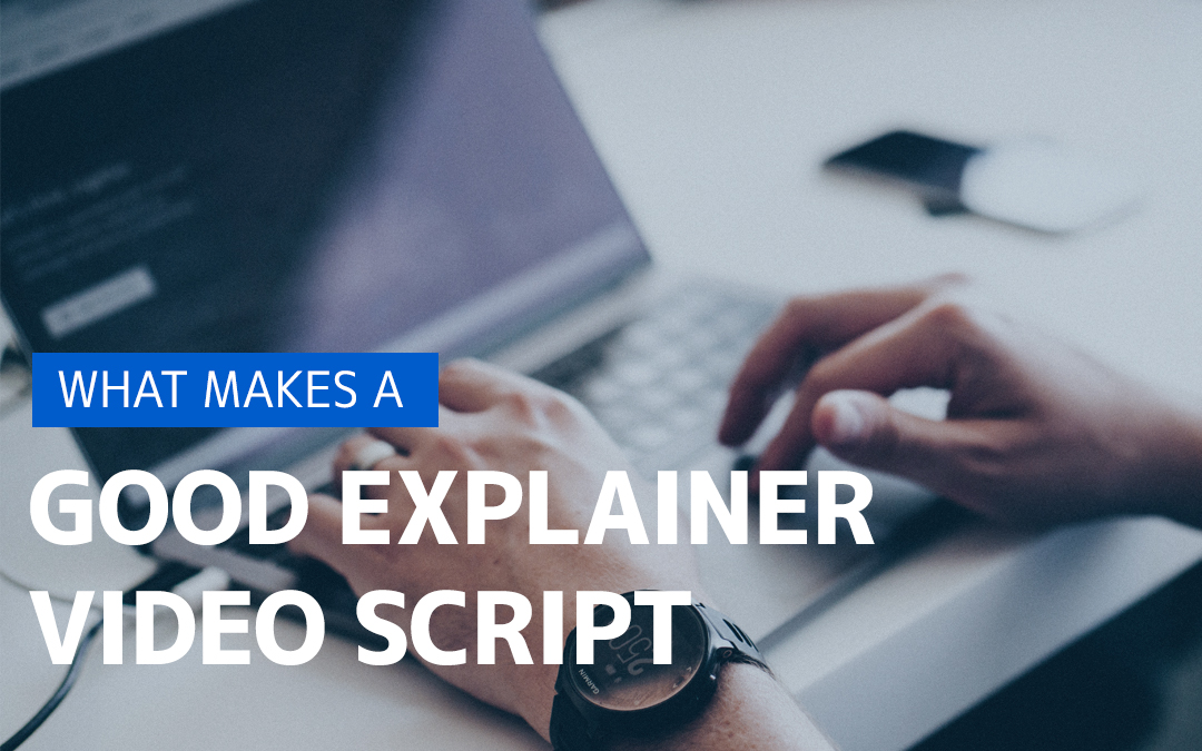 What Makes A Good Explainer Video Script