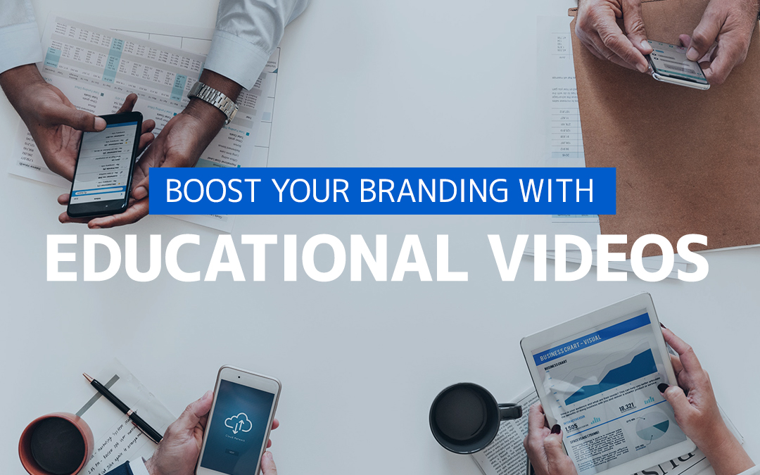 How Educational Videos Help Boost Your Brand