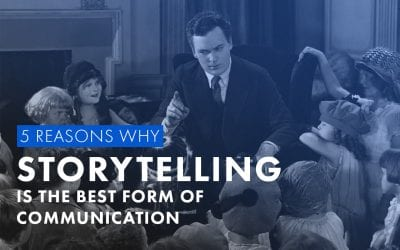 5 Reasons Why Storytelling is the Best Form of Communication