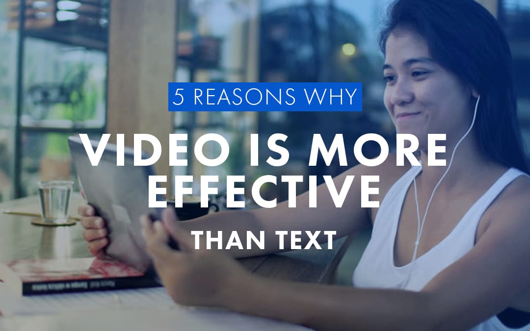 5 Reasons Why Video Is More Effective Than Text