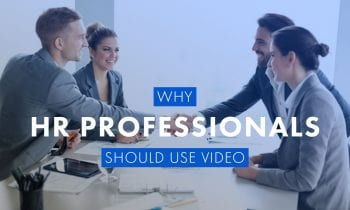 Why HR Professionals Should Use Video