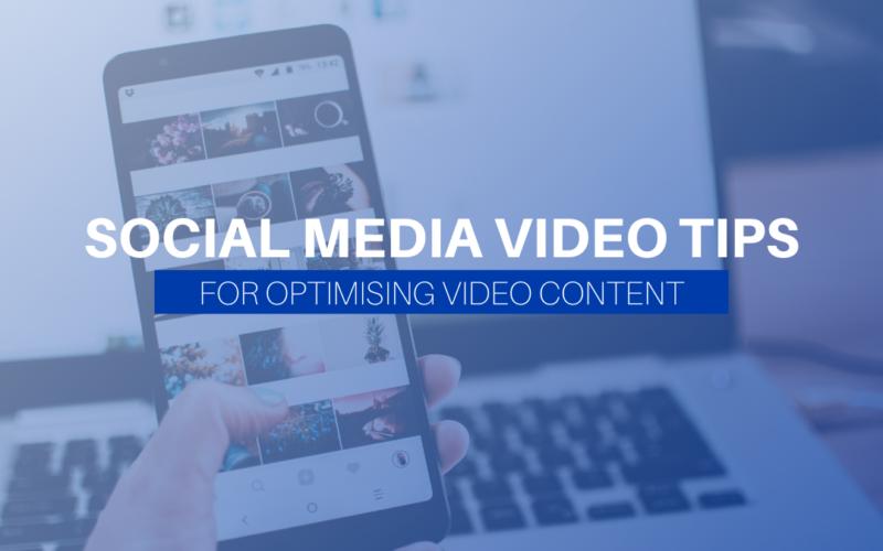 Social Media Video Tips For Optimising Video Content