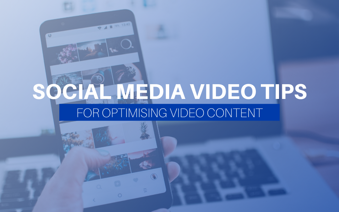 Social Media Video Tips For Optimising Video Content