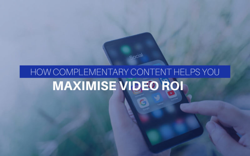 How Complementary Content Helps You Maximise Video ROI