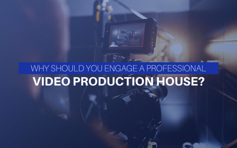 Why Should You Engage A Professional Video Production House?