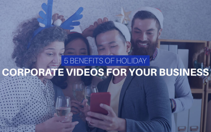 5 Benefits Of Holiday Corporate Videos For Your Business