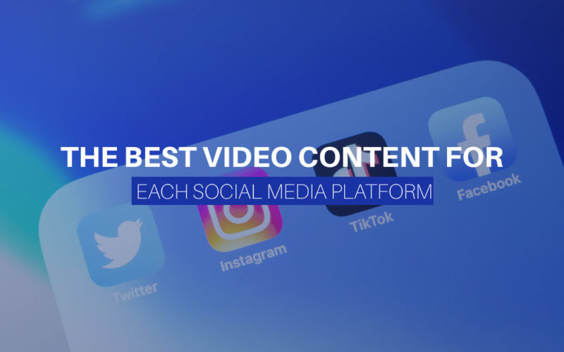 The Best Video Content For Each Social Media Platform