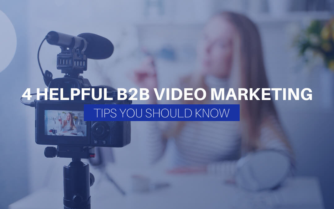 4 Helpful B2B Video Marketing Tips You Should Know