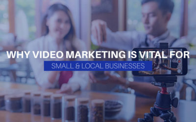 Why Video Marketing Is Vital For Small & Local Businesses