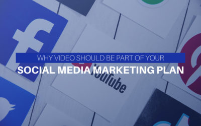 Why Video Should Be Part Of Your Social Media Marketing Plan