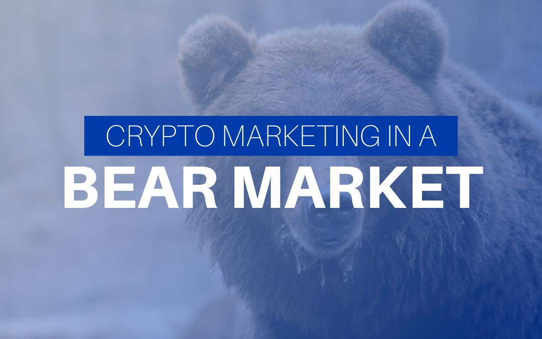 Crypto Marketing in Bear Market