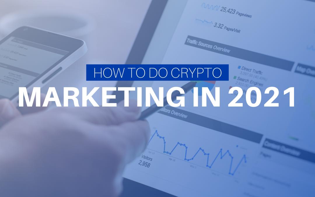 How To Do Crypto Marketing in 2021