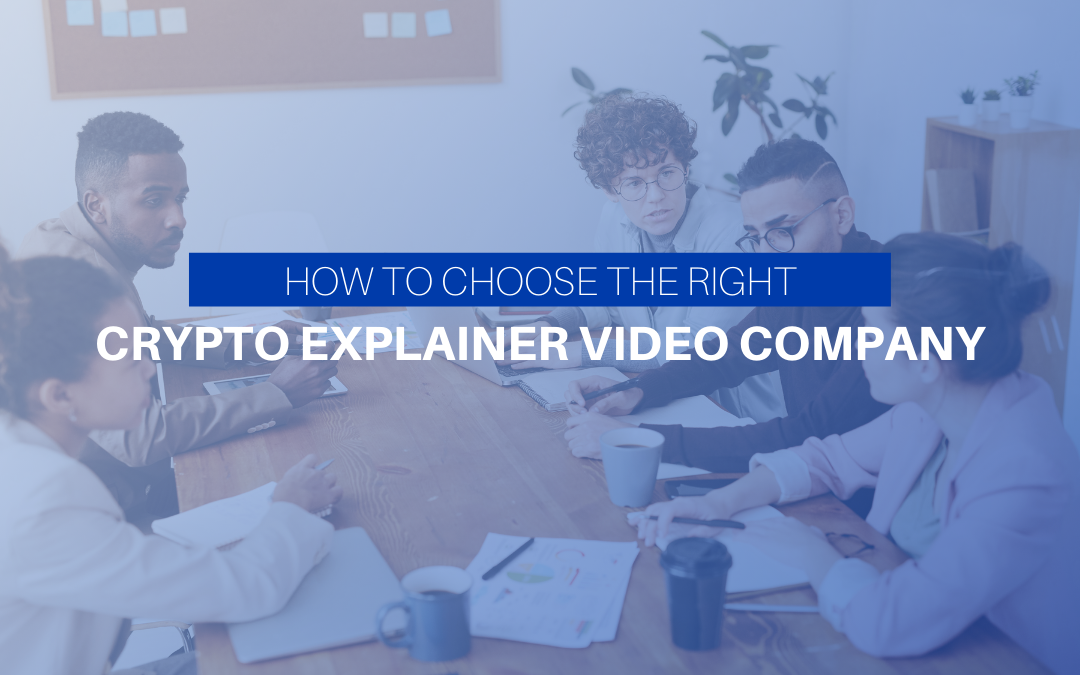 How To Choose The Right Crypto Explainer Video Company